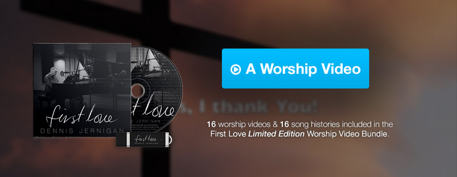 First Love, Dennis Jernigan's newest album featuring 16 intimate songs of worship PLUS 16 videos for each song telling the story behind the song and includes lyrics for only $29.98